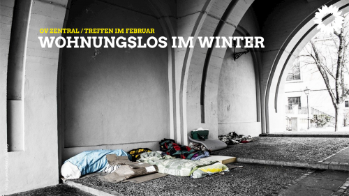 OV Zentral - Treffen im Februar - Wohnungslos im Winter